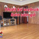 Thiết kế website bán sàn gỗ chuyên nghiệp Bảo hành Vĩnh Viễn
